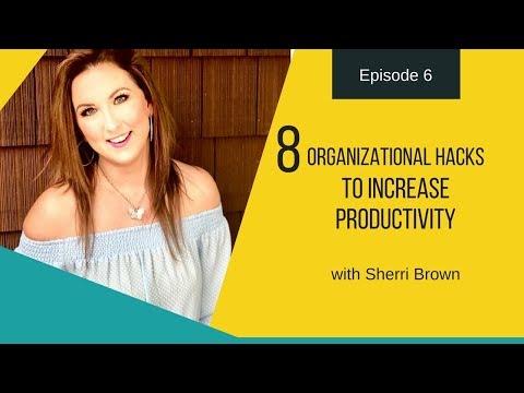 [EP: 6] 8 Organizational Hacks To Increase Productivity (w/Sherri Brown)
