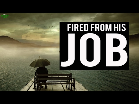 He Got Fired From His Job