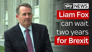 Conservative Liam Fox can wait two years for Brexit