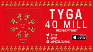 Tyga - 40 Mill (Prod. by Kanye West & Mike Dean) (Audio)