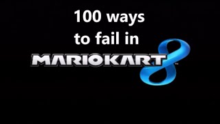 100 Ways to Fail in Mario Kart 8!