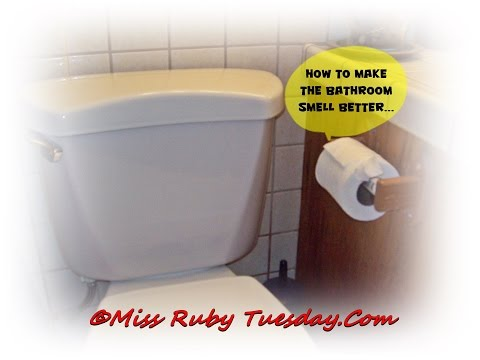 Miss Ruby Tuesday-  How To Make Your Bathroom Smell Better