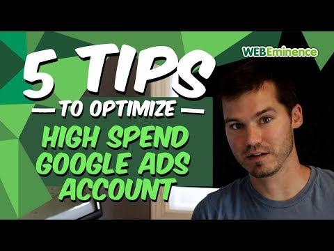 AdWords HIGH Spend - 5 Ways To Optimize for Larger Budgets