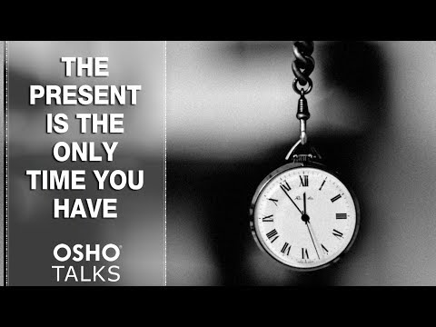 OSHO: The Present Is the Only Time You Have