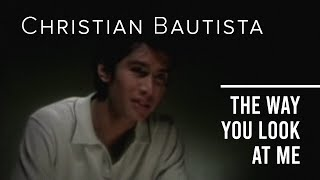 Christian Bautista  The Way You Look At Me Offical Music Video
