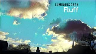 Luminous Dark - Fluff