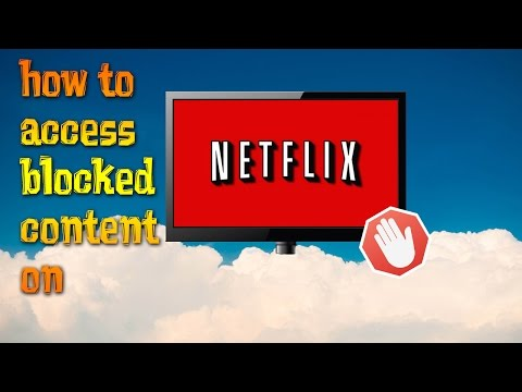 How to Access Blocked Content on Netflix