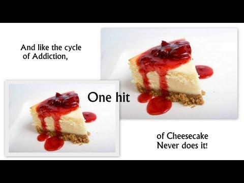 Cheesecake is like Crack