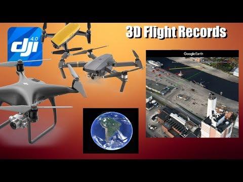 3D Flight Records With Google Earth - DJI Phantom, DJI Mavic Pro, & DJI Spark