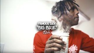 Download Famous Dex - ″Big Blue″ Video