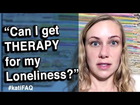 Can I get therapy for my loneliness? Facebook Friday! #KatiFAQ