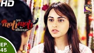 Yeh Moh Moh Ke Dhaage - ये मोह मोह के धागे - Episode 45 - 22nd May, 2017