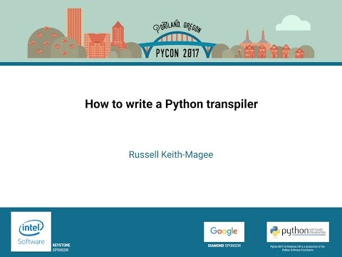 Russell Keith Magee   How to write a Python transpiler   PyCon 2017