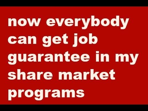 now everybody can get job guarantee in my share market programs