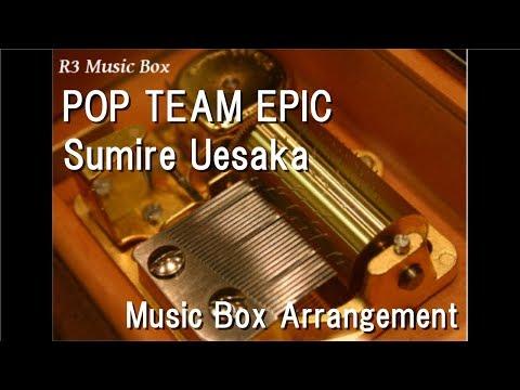 POP TEAM EPIC/Sumire Uesaka [Music Box] (Anime