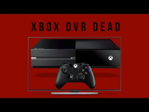 TV is DEAD: DVR Cancelled for Xbox One