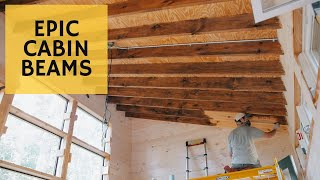 Creating Gorgeous Cabin Beams - Cabin Build 44