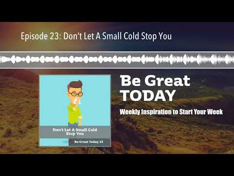 Episode 23: Don't Let A Small Cold Stop You