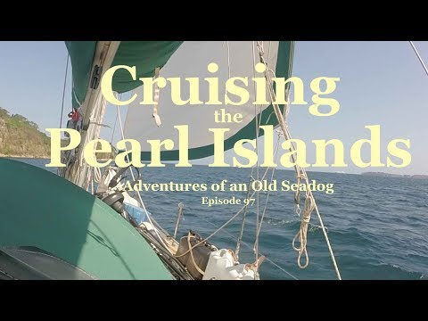 Cruising The Pearl Islands  Adventures of An Old Seadog, ep97