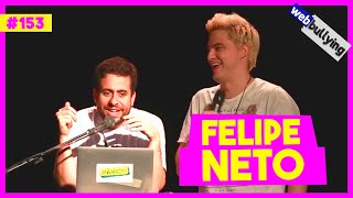 WEBBULLYING #153 - FELIPE NETO