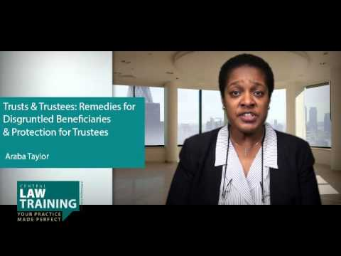 Trusts & Trustees: Remedies for Disgruntled Beneficiaries; Protection for Trustees