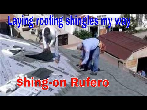 How to lay shingles on a Roof: Laying roofing shingles my Way !