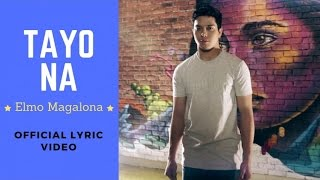 Elmo Magalona - Tayo Na (Official Lyric Video)
