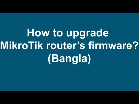 How to upgrade  MikroTik router's firmware? (Bangla)