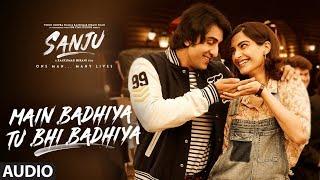 Main Badhiya Tu Bhi Badhiya Audio | Sanju | Ranbir Kapoor | Sonam Kapoor | Sonu Nigam | Sunidhi