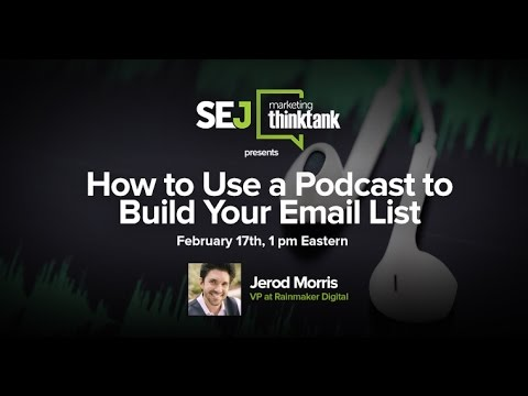 #SEJThinkTank: How to Use a Podcast to Build Your Email List by Jerod Morris
