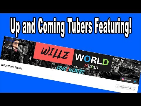 Up and Coming tubers Featuring Willz World Media!