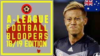 HYUNDAI A-LEAGUE FOOTBALL BLOOPERS - 2018/19 - FOOTBALL FAILS COMPILATION
