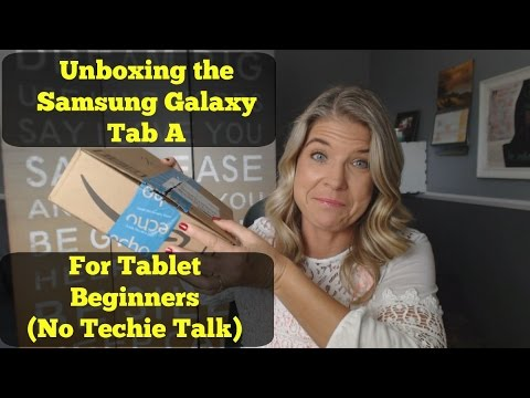 Unboxing Samsung Galaxy Tab A for Beginners - with no techie talk