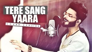 TERE SANG YAARA (Cover) | Anurag Mohn || Rustom || Atif Aslam