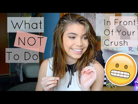 What Not To Do In Front Of Your Crush!