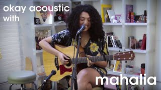okay acoustic: mahalia