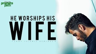 He Worships His Wife
