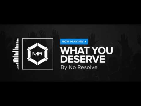 No Resolve - What You Deserve [HD]