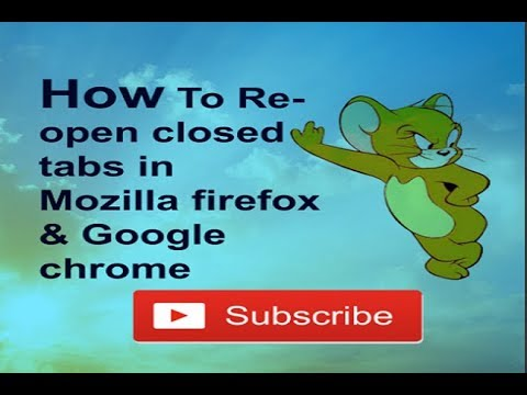 How to reopen closed tabs in mozilla firefox and google chrome