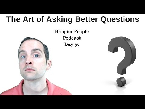 The Art of Asking Better Questions!