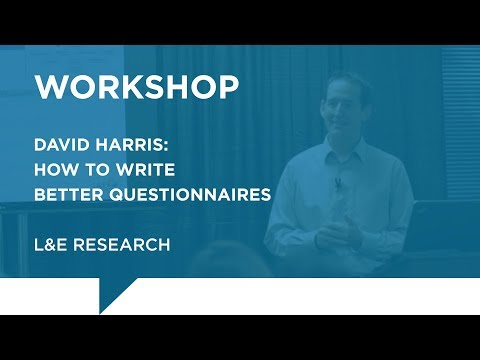 L&E Research - David Harris: How to Write Better Questionnaires