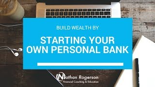 Build Wealth by Starting Your Own Personal Bank