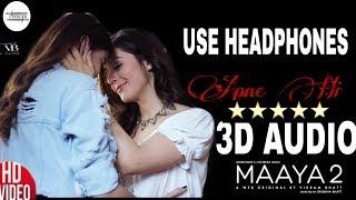 Apne Hi-3D AUDIO || Sonal Pradhaan ||MAAYA 2|| UNKNOWN (Virtual 3D Audio)||2019