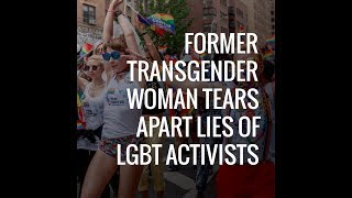 Former Transgender Woman Tears Apart Lies Of Lgbt Activists   The Daily Signal