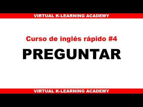 CURSO DE INGLES RAPIDO # 4 : PREGUNTAR