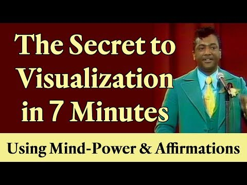 The Secret to Visualization in 7 Minutes Using Your Mind-Power & Affirmations
