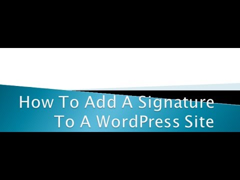 How To Add A Signature To A WordPress Site Or Blog