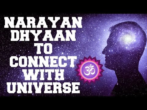 NARAYAN DHYAAN TO  CONNECT  WITH UNIVERSE : VERY POWERFUL MEDITATION !