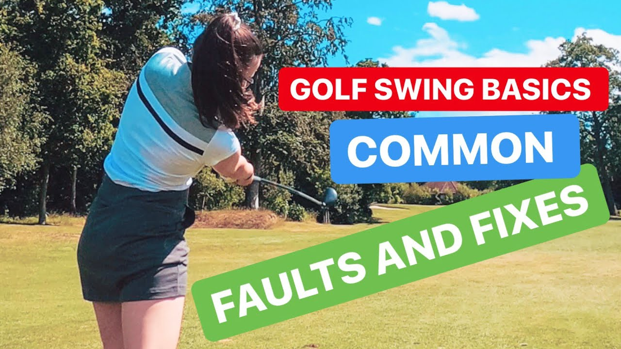 GOLF SWING BASICS COMMON FAULTS AND FIXES