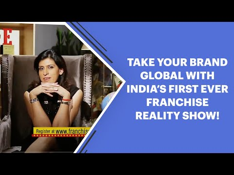 Take your Brand Global with India's first ever Franchise reality show!